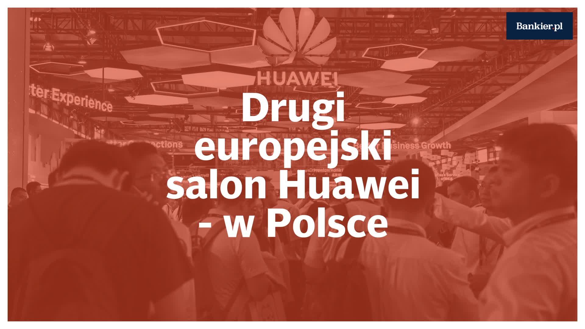 Huawei otwiera w Polsce drugi europejski salon