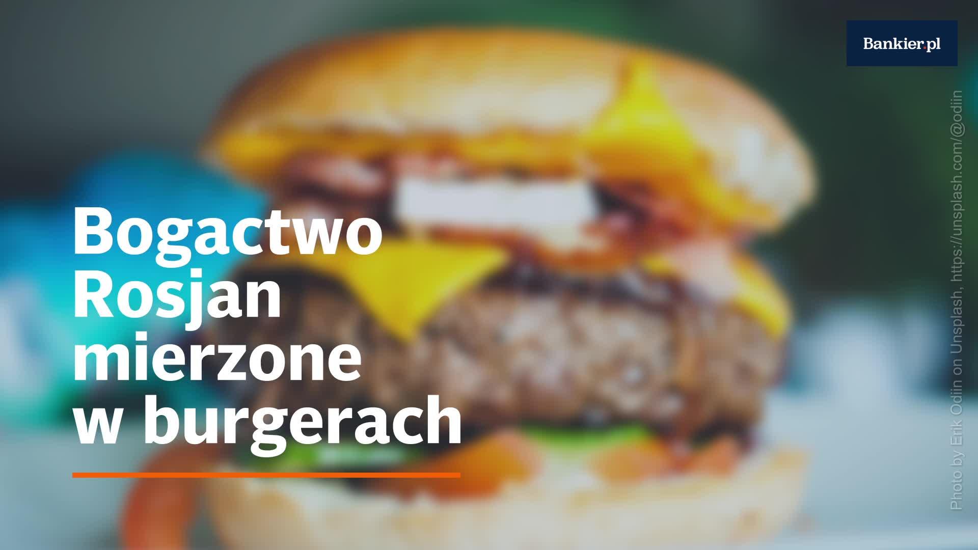 Bogactwo Rosjan mierzone w burgerach