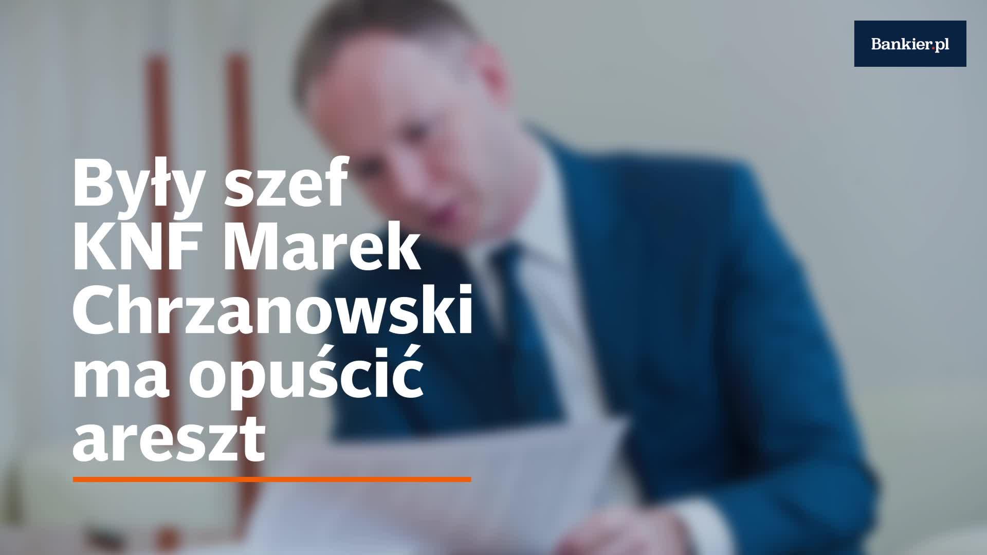 Były szef KNF Marek Chrzanowski ma opuścić areszt